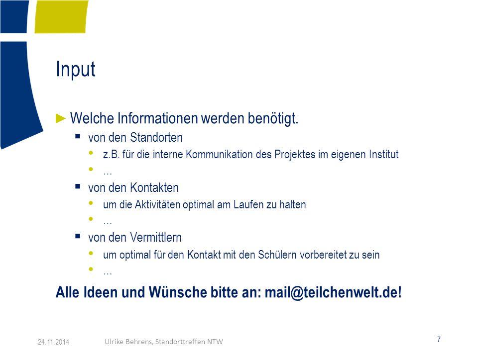 Input 7 24.11.2014Ulrike Behrens, Standorttreffen NTW ► Welche Informationen werden benötigt.  von den Standorten z.B. für die interne Kommunikation