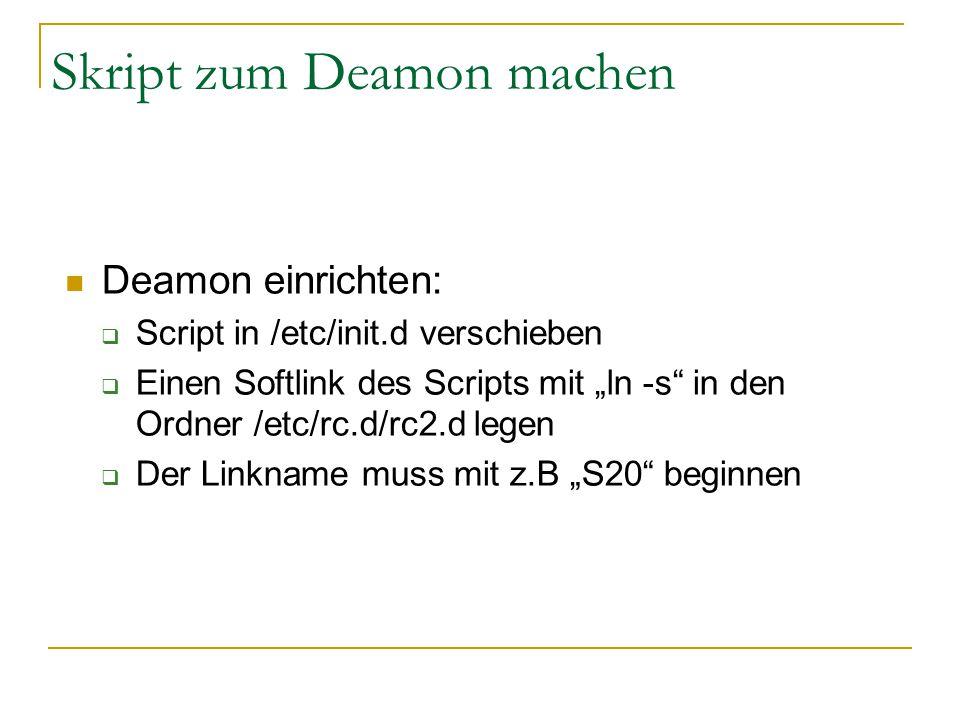 """Skript zum Deamon machen Deamon einrichten:  Script in /etc/init.d verschieben  Einen Softlink des Scripts mit """"ln -s"""" in den Ordner /etc/rc.d/rc2.d"""