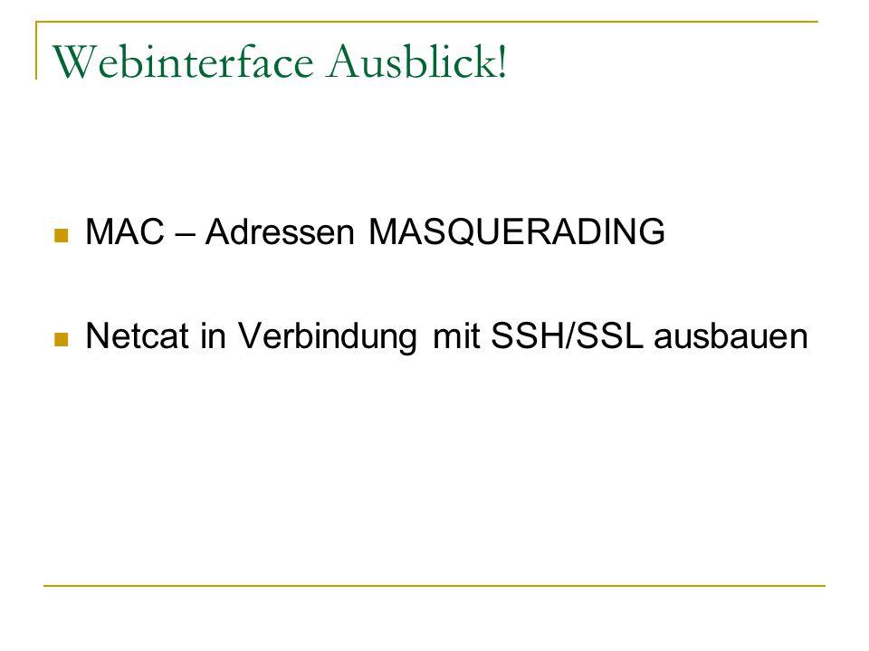 Webinterface Ausblick! MAC – Adressen MASQUERADING Netcat in Verbindung mit SSH/SSL ausbauen