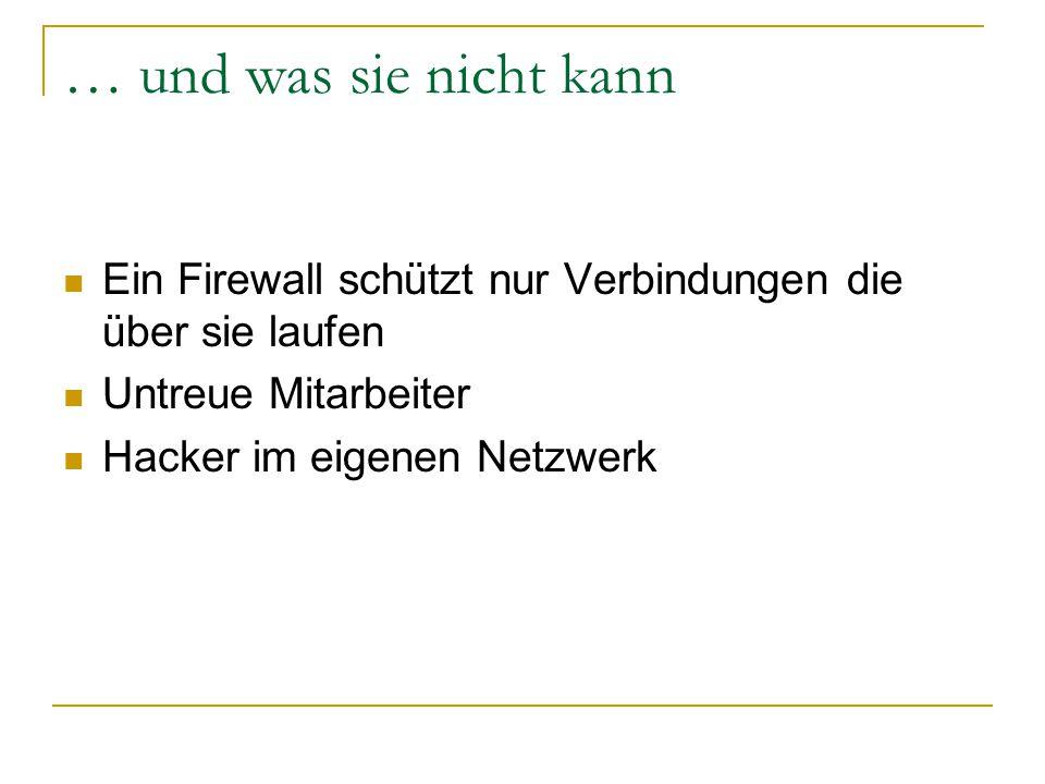 … und was sie nicht kann Ein Firewall schützt nur Verbindungen die über sie laufen Untreue Mitarbeiter Hacker im eigenen Netzwerk