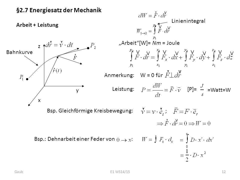 """§2.7 Energiesatz der Mechanik Arbeit + Leistung y x z Linienintegral Anmerkung: Leistung: """"Arbeit""""[W]= Nm = Joule [P]= =Watt=W Bsp. Gleichförmige Krei"""