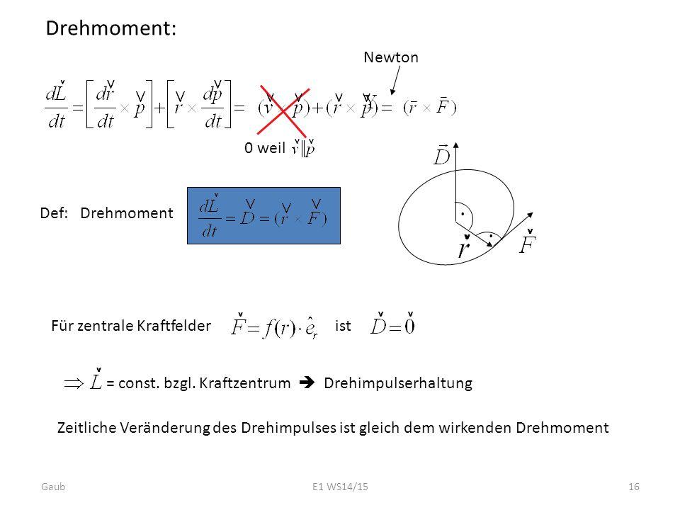 Drehmoment: 0 weil Newton Def: Drehmoment Für zentrale Kraftfelderist = const. bzgl. Kraftzentrum  Drehimpulserhaltung Zeitliche Veränderung des Dreh