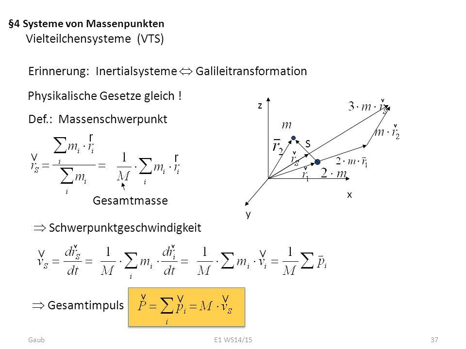 §4 Systeme von Massenpunkten Vielteilchensysteme (VTS) Erinnerung: Inertialsysteme  Galileitransformation Physikalische Gesetze gleich ! Def.: Massen