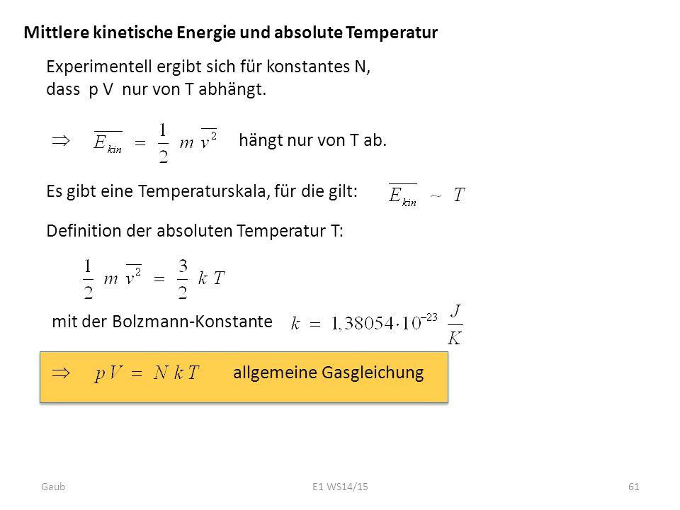 Mittlere kinetische Energie und absolute Temperatur Experimentell ergibt sich für konstantes N, dass p V nur von T abhängt. hängt nur von T ab.  Es g