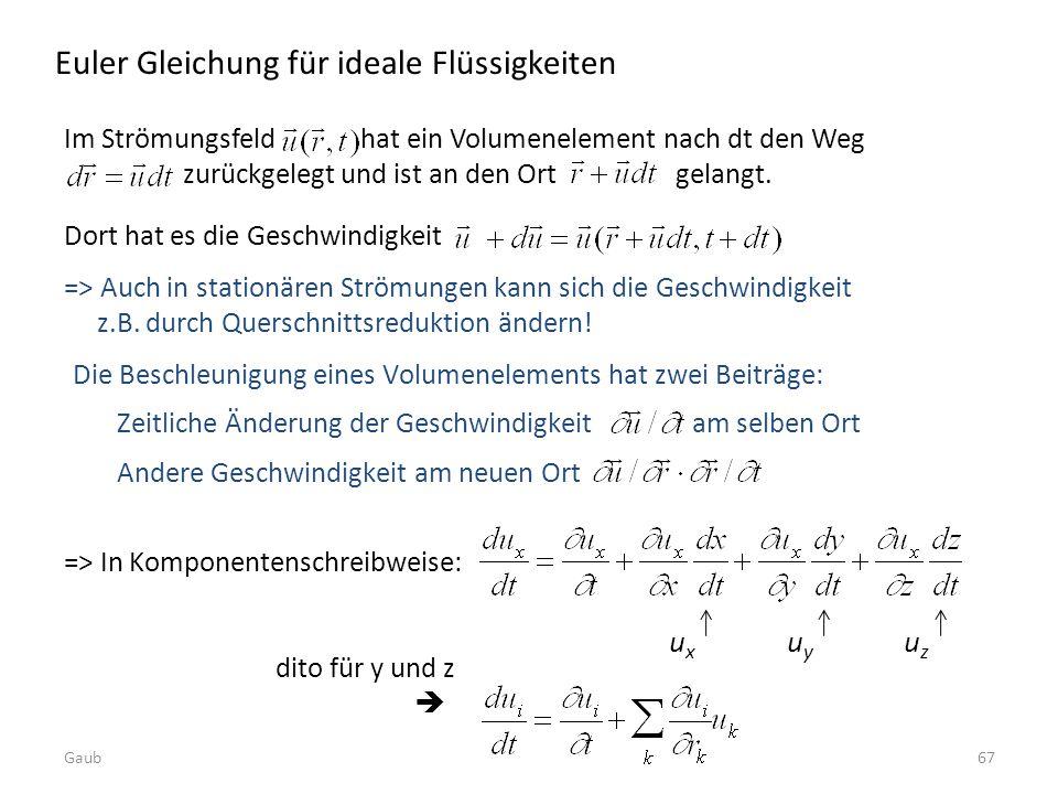 => Auch in stationären Strömungen kann sich die Geschwindigkeit z.B. durch Querschnittsreduktion ändern! Euler Gleichung für ideale Flüssigkeiten Dort