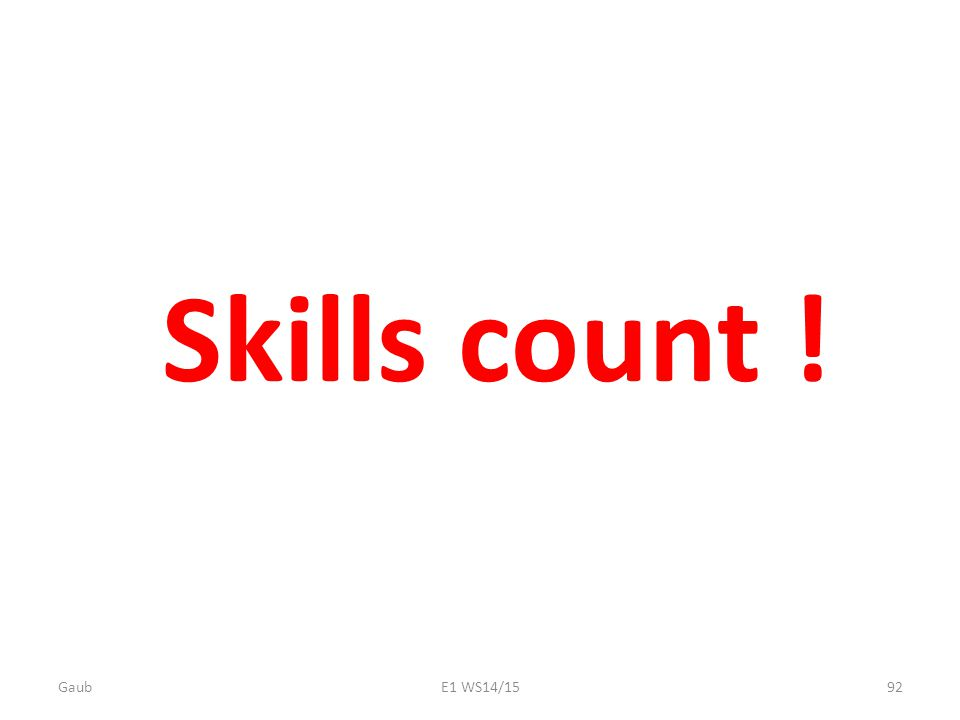 Skills count ! Gaub92E1 WS14/15