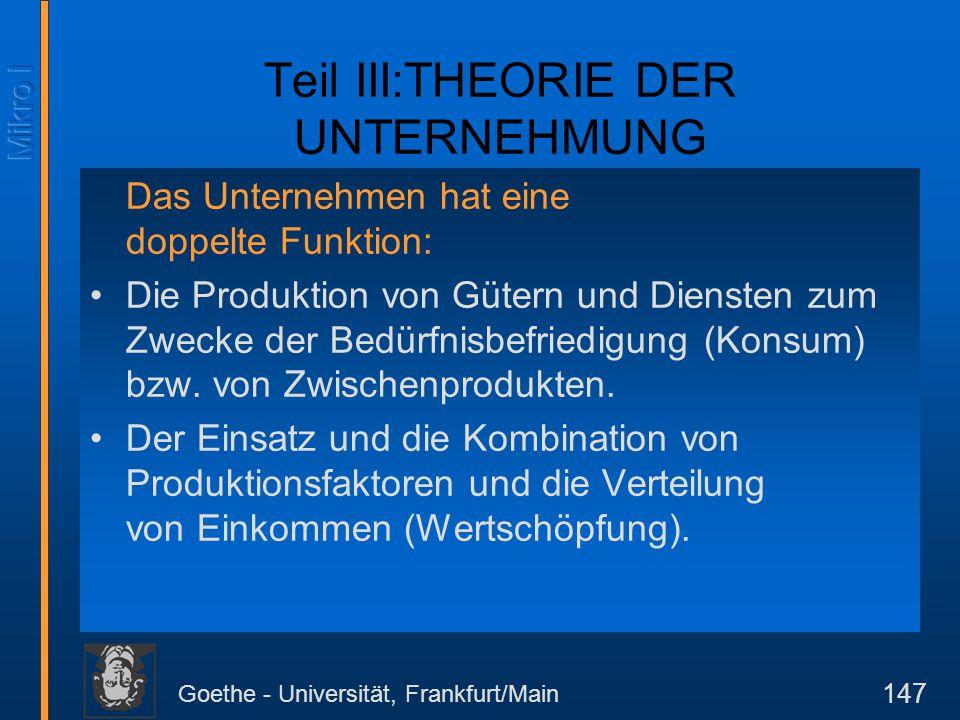 Goethe - Universität, Frankfurt/Main 147 Teil III:THEORIE DER UNTERNEHMUNG Das Unternehmen hat eine doppelte Funktion: Die Produktion von Gütern und D
