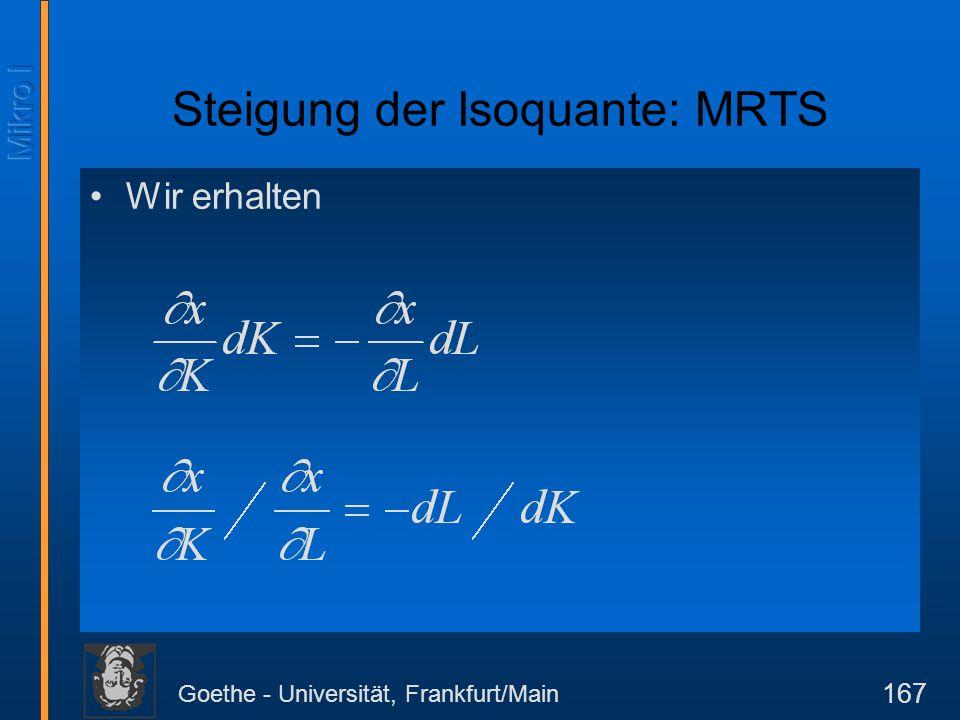 Goethe - Universität, Frankfurt/Main 167 Wir erhalten Steigung der Isoquante: MRTS