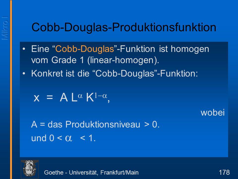 """Goethe - Universität, Frankfurt/Main 178 Cobb-Douglas-Produktionsfunktion Eine """"Cobb-Douglas""""-Funktion ist homogen vom Grade 1 (linear-homogen). Konkr"""