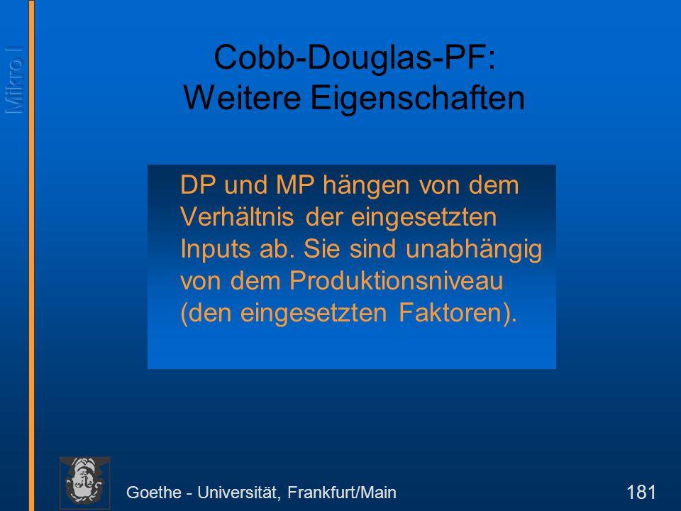 Goethe - Universität, Frankfurt/Main 181 Cobb-Douglas-PF: Weitere Eigenschaften DP und MP hängen von dem Verhältnis der eingesetzten Inputs ab. Sie si