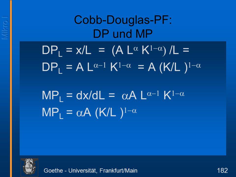 Goethe - Universität, Frankfurt/Main 182 Cobb-Douglas-PF: DP und MP DP L = x/L = (A L  K   /L = DP L = A L  K  = A (K/L )  MP L = dx/dL