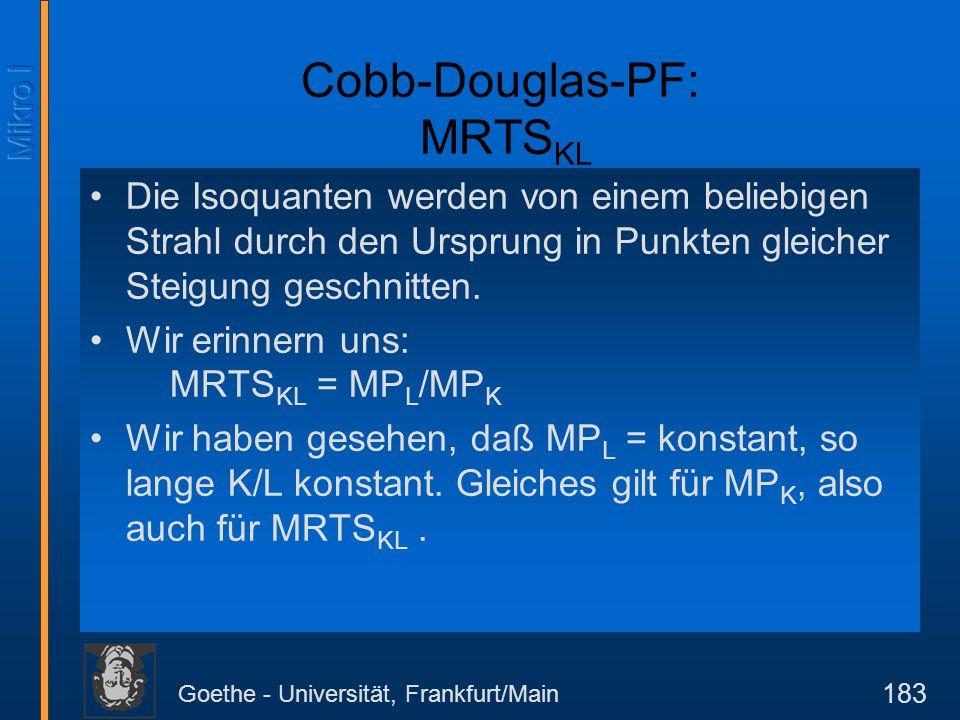 Goethe - Universität, Frankfurt/Main 183 Cobb-Douglas-PF: MRTS KL Die Isoquanten werden von einem beliebigen Strahl durch den Ursprung in Punkten glei