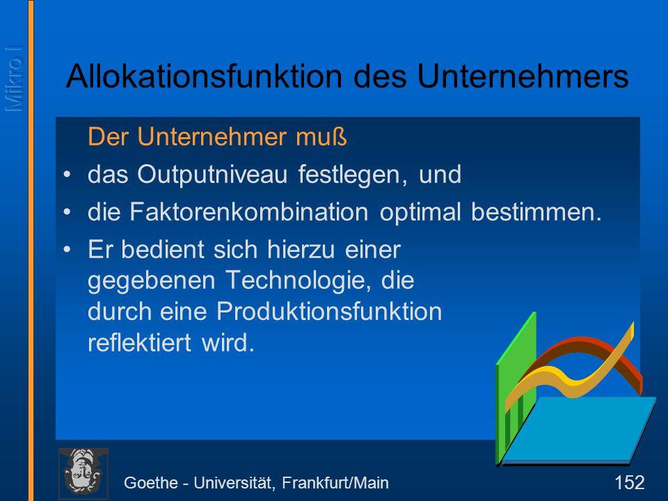 Goethe - Universität, Frankfurt/Main 152 Der Unternehmer muß das Outputniveau festlegen, und die Faktorenkombination optimal bestimmen. Er bedient sic