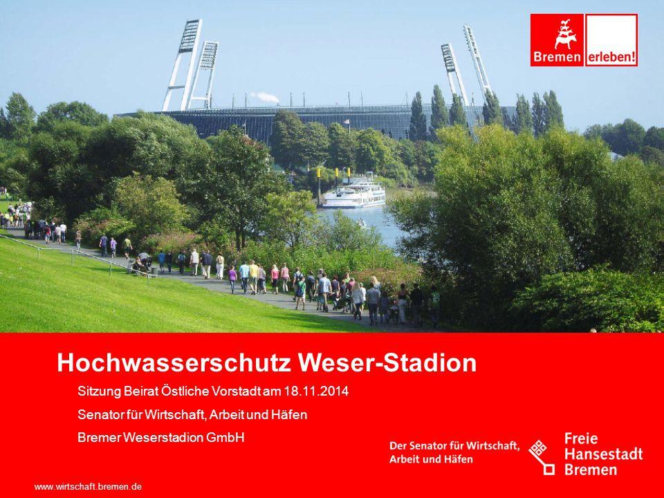 www.wirtschaft.bremen.de Hochwasserschutz Weser-Stadion Sitzung Beirat Östliche Vorstadt am 18.11.2014 Senator für Wirtschaft, Arbeit und Häfen Bremer