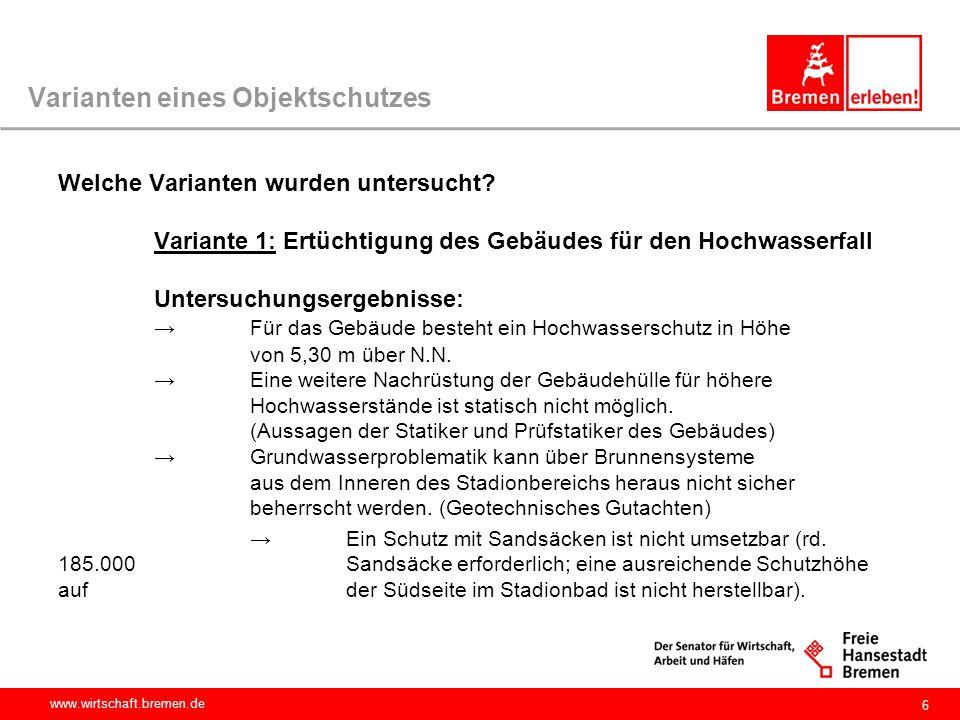 www.wirtschaft.bremen.de Varianten eines Objektschutzes Welche Varianten wurden untersucht? Variante 1: Ertüchtigung des Gebäudes für den Hochwasserfa