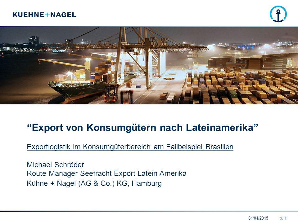 """04/04/2015p. 1 """"Export von Konsumgütern nach Lateinamerika"""" Exportlogistik im Konsumgüterbereich am Fallbeispiel Brasilien Michael Schröder Route Mana"""
