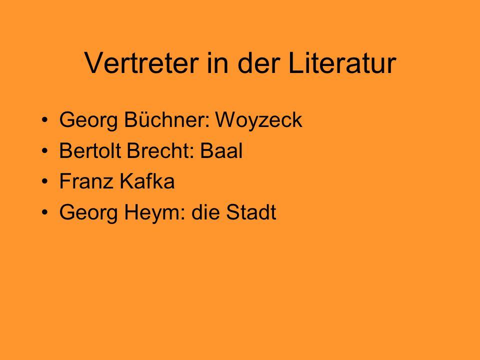 Vertreter in der Literatur Georg Büchner: Woyzeck Bertolt Brecht: Baal Franz Kafka Georg Heym: die Stadt