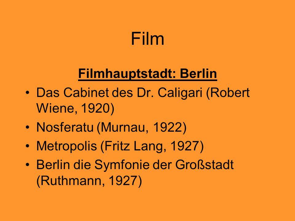Film Filmhauptstadt: Berlin Das Cabinet des Dr. Caligari (Robert Wiene, 1920) Nosferatu (Murnau, 1922) Metropolis (Fritz Lang, 1927) Berlin die Symfon