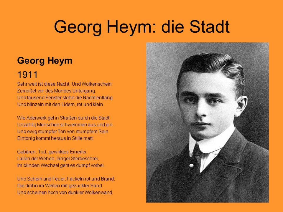 Georg Heym: die Stadt Georg Heym 1911 Sehr weit ist diese Nacht. Und Wolkenschein Zerreißet vor des Mondes Untergang. Und tausend Fenster stehn die Na