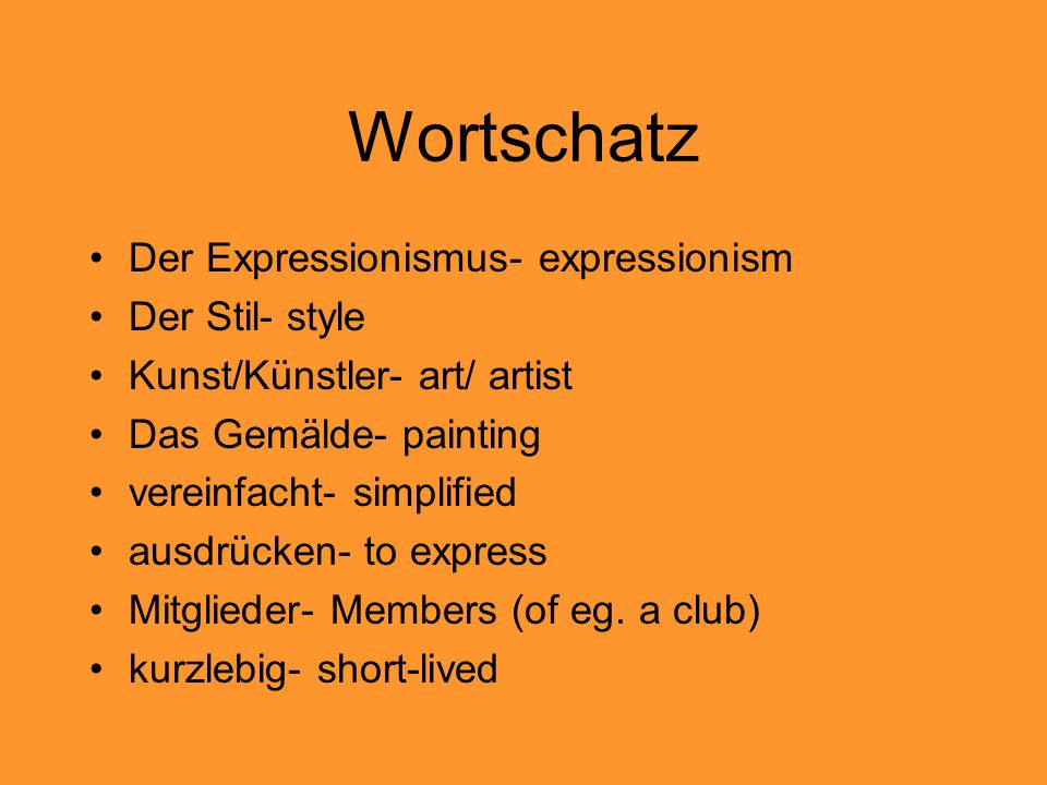 Wortschatz Der Expressionismus- expressionism Der Stil- style Kunst/Künstler- art/ artist Das Gemälde- painting vereinfacht- simplified ausdrücken- to