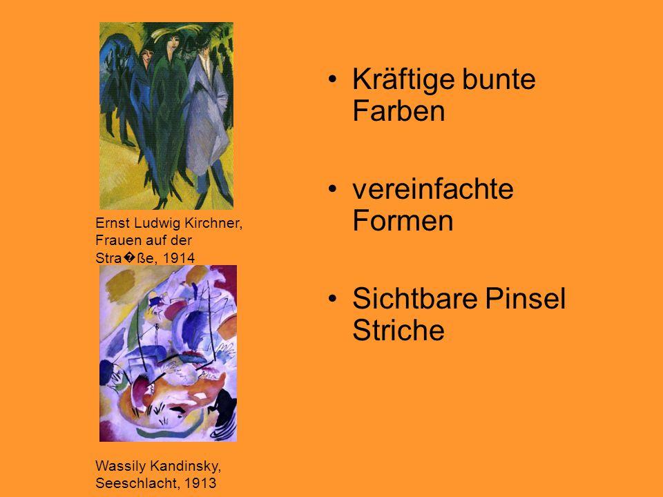 Kräftige bunte Farben vereinfachte Formen Sichtbare Pinsel Striche Wassily Kandinsky, Seeschlacht, 1913 Ernst Ludwig Kirchner, Frauen auf der Stra � ß