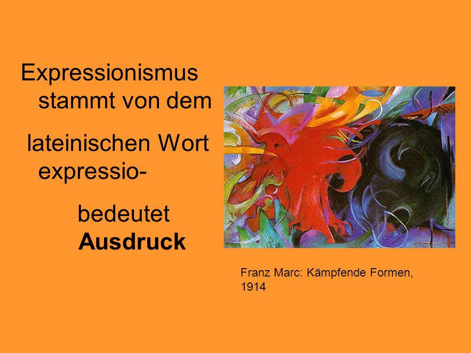 Expressionismus stammt von dem lateinischen Wort expressio- bedeutet Ausdruck Franz Marc: Kämpfende Formen, 1914
