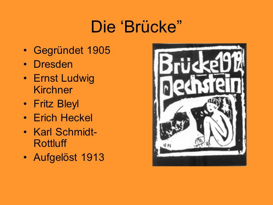 """Die 'Brücke"""" Gegründet 1905 Dresden Ernst Ludwig Kirchner Fritz Bleyl Erich Heckel Karl Schmidt- Rottluff Aufgelöst 1913"""