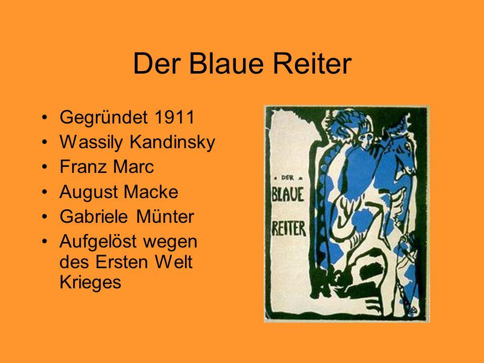 Der Blaue Reiter Gegründet 1911 Wassily Kandinsky Franz Marc August Macke Gabriele Münter Aufgelöst wegen des Ersten Welt Krieges