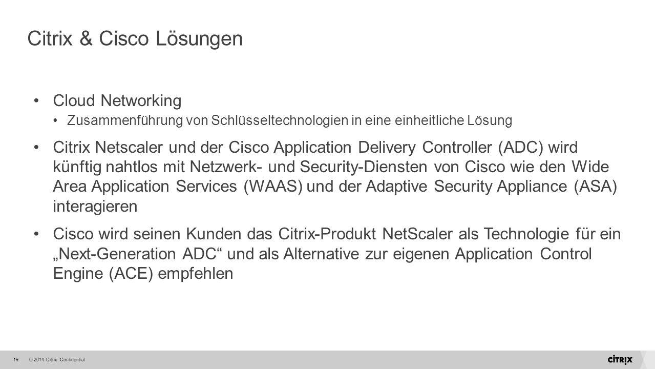 © 2014 Citrix. Confidential.19 Citrix & Cisco Lösungen Cloud Networking Zusammenführung von Schlüsseltechnologien in eine einheitliche Lösung Citrix N