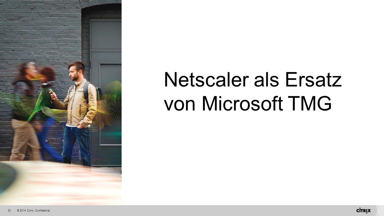 © 2014 Citrix. Confidential.20 Netscaler als Ersatz von Microsoft TMG