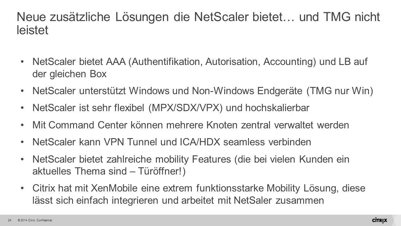 © 2014 Citrix. Confidential.24 Neue zusätzliche Lösungen die NetScaler bietet… und TMG nicht leistet NetScaler bietet AAA (Authentifikation, Autorisat