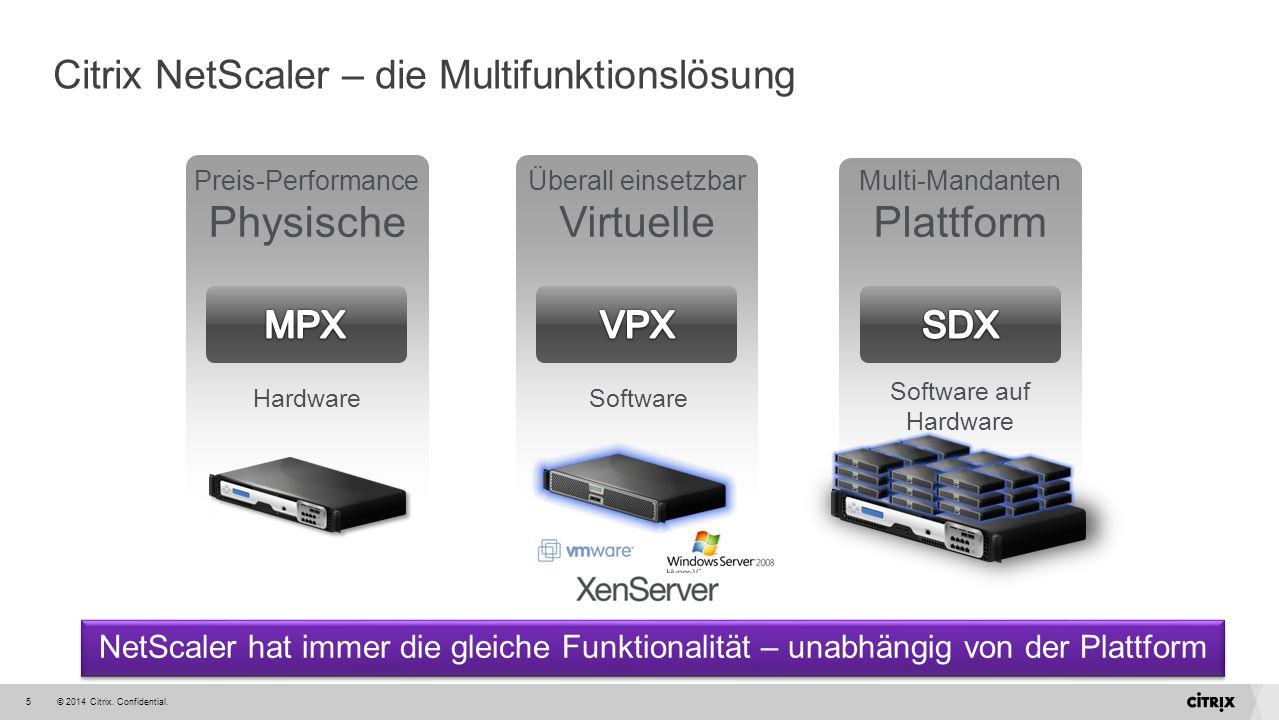 © 2014 Citrix. Confidential.5 Citrix NetScaler – die Multifunktionslösung NetScaler hat immer die gleiche Funktionalität – unabhängig von der Plattfor