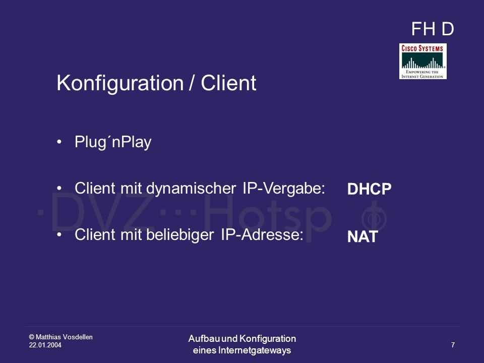 FH D ·DVZ··· Hotsp t ○ ● ○ © Matthias Vosdellen 22.01.2004 Aufbau und Konfiguration eines Internetgateways 7 Konfiguration / Client Plug´nPlay Client mit dynamischer IP-Vergabe: Client mit beliebiger IP-Adresse: DHCP NAT