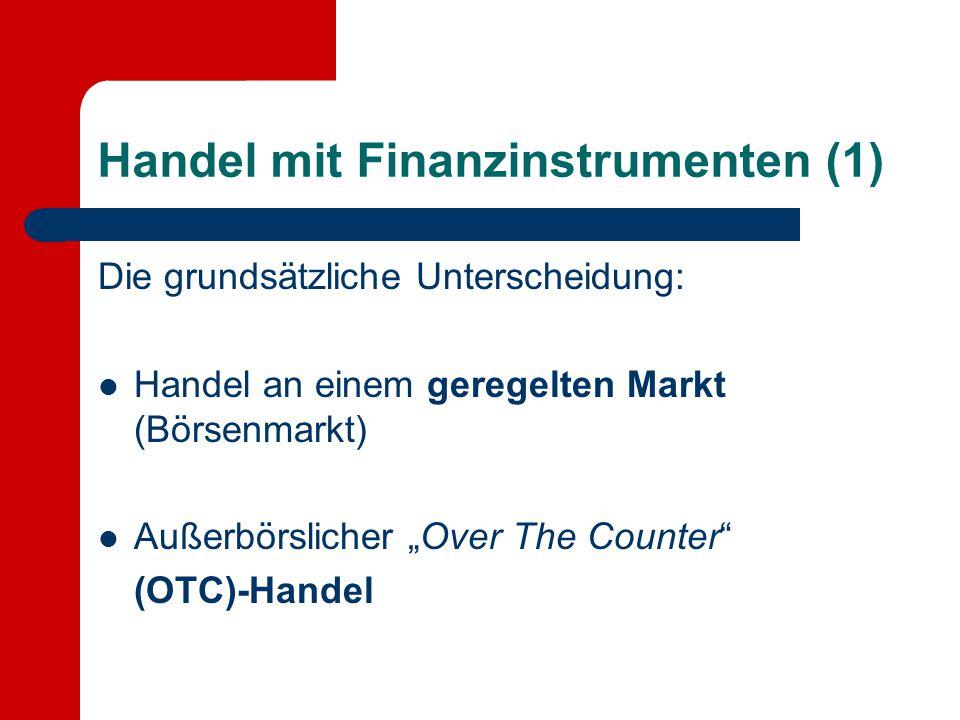 """Handel mit Finanzinstrumenten (1) Die grundsätzliche Unterscheidung: Handel an einem geregelten Markt (Börsenmarkt) Außerbörslicher """"Over The Counter"""""""