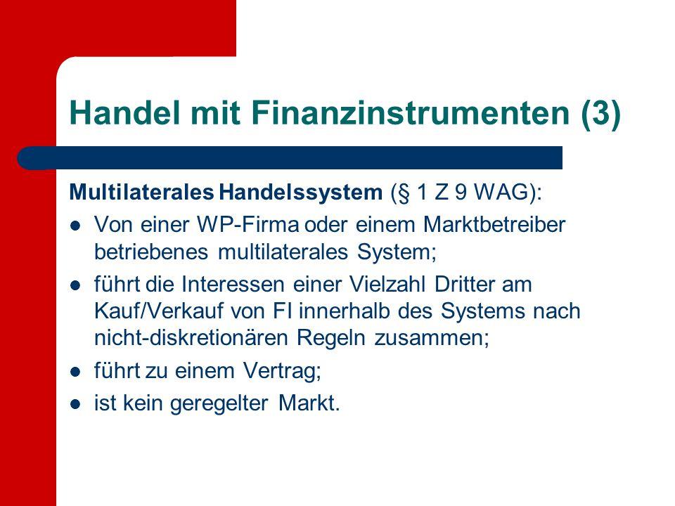 Handel mit Finanzinstrumenten (3) Multilaterales Handelssystem (§ 1 Z 9 WAG): Von einer WP-Firma oder einem Marktbetreiber betriebenes multilaterales