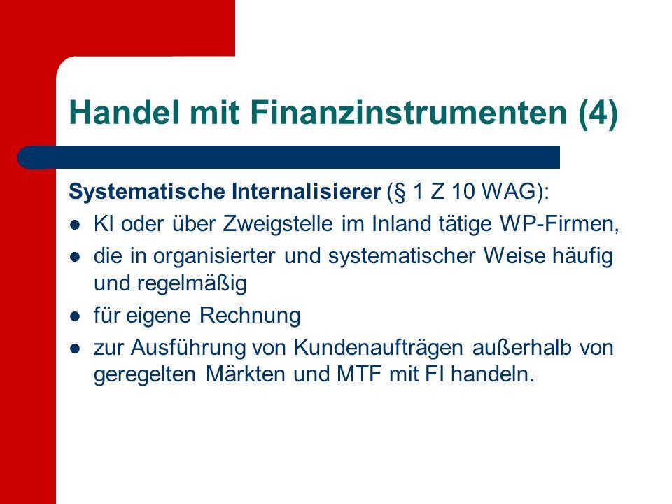 Handel mit Finanzinstrumenten (4) Systematische Internalisierer (§ 1 Z 10 WAG): KI oder über Zweigstelle im Inland tätige WP-Firmen, die in organisier