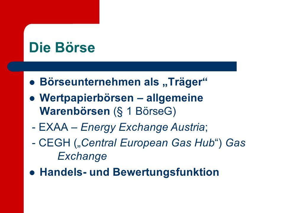 """Die Börse Börseunternehmen als """"Träger"""" Wertpapierbörsen – allgemeine Warenbörsen (§ 1 BörseG) - EXAA – Energy Exchange Austria; - CEGH (""""Central Euro"""