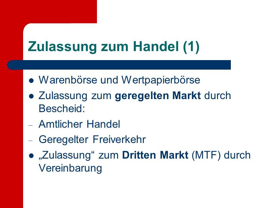 """Zulassung zum Handel (1) Warenbörse und Wertpapierbörse Zulassung zum geregelten Markt durch Bescheid:  Amtlicher Handel  Geregelter Freiverkehr """"Zu"""