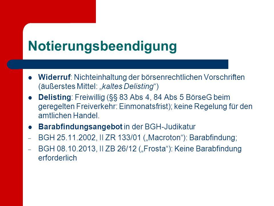 """Notierungsbeendigung Widerruf: Nichteinhaltung der börsenrechtlichen Vorschriften (äußerstes Mittel: """"kaltes Delisting"""") Delisting: Freiwillig (§§ 83"""