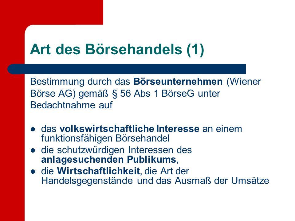 Art des Börsehandels (1) Bestimmung durch das Börseunternehmen (Wiener Börse AG) gemäß § 56 Abs 1 BörseG unter Bedachtnahme auf das volkswirtschaftlic