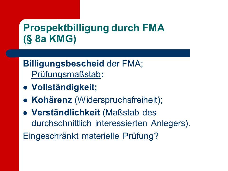 Prospektbilligung durch FMA (§ 8a KMG) Billigungsbescheid der FMA; Prüfungsmaßstab: Vollständigkeit; Kohärenz (Widerspruchsfreiheit); Verständlichkeit