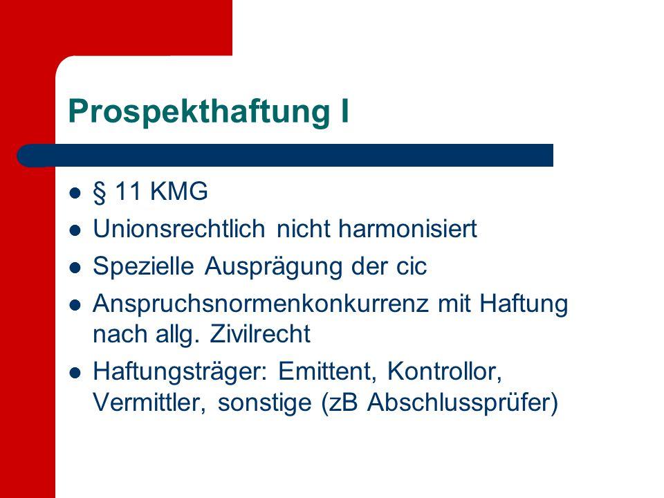 Prospekthaftung I § 11 KMG Unionsrechtlich nicht harmonisiert Spezielle Ausprägung der cic Anspruchsnormenkonkurrenz mit Haftung nach allg. Zivilrecht