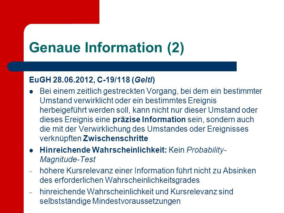Genaue Information (2) EuGH 28.06.2012, C-19/118 (Geltl) Bei einem zeitlich gestreckten Vorgang, bei dem ein bestimmter Umstand verwirklicht oder ein