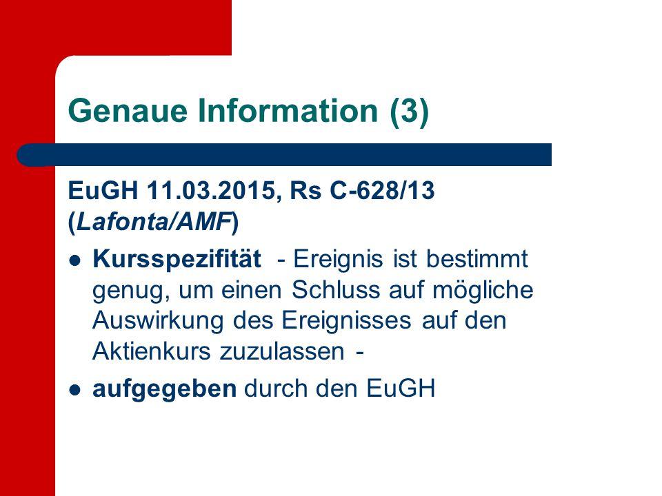 Genaue Information (3) EuGH 11.03.2015, Rs C-628/13 (Lafonta/AMF) Kursspezifität - Ereignis ist bestimmt genug, um einen Schluss auf mögliche Auswirku