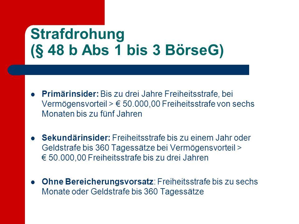 Strafdrohung (§ 48 b Abs 1 bis 3 BörseG) Primärinsider: Bis zu drei Jahre Freiheitsstrafe, bei Vermögensvorteil > € 50.000,00 Freiheitsstrafe von sech