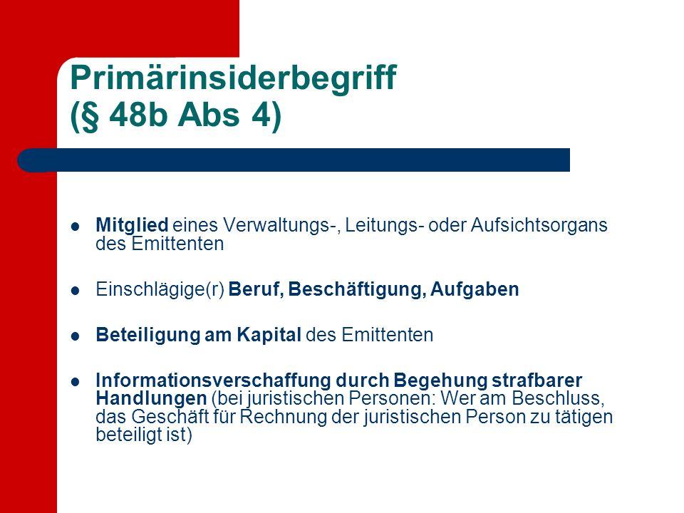 Primärinsiderbegriff (§ 48b Abs 4) Mitglied eines Verwaltungs-, Leitungs- oder Aufsichtsorgans des Emittenten Einschlägige(r) Beruf, Beschäftigung, Au