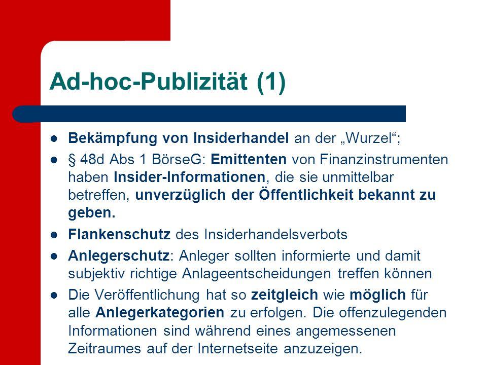 """Ad-hoc-Publizität (1) Bekämpfung von Insiderhandel an der """"Wurzel""""; § 48d Abs 1 BörseG: Emittenten von Finanzinstrumenten haben Insider-Informationen,"""