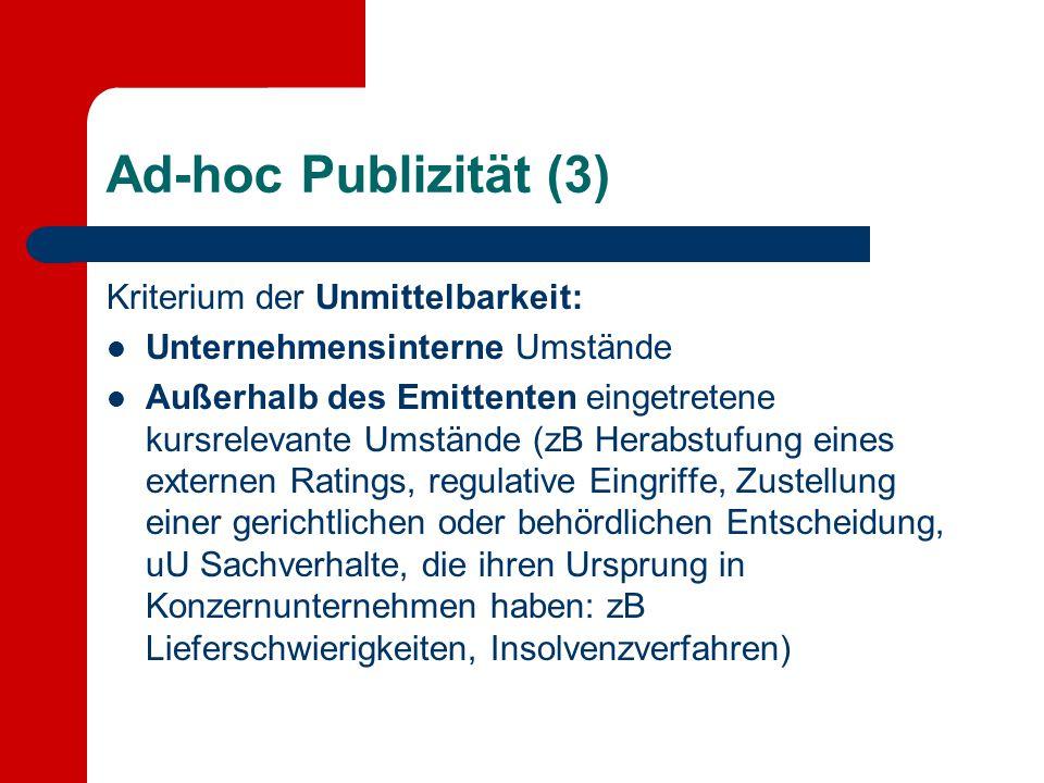 Ad-hoc Publizität (3) Kriterium der Unmittelbarkeit: Unternehmensinterne Umstände Außerhalb des Emittenten eingetretene kursrelevante Umstände (zB Her