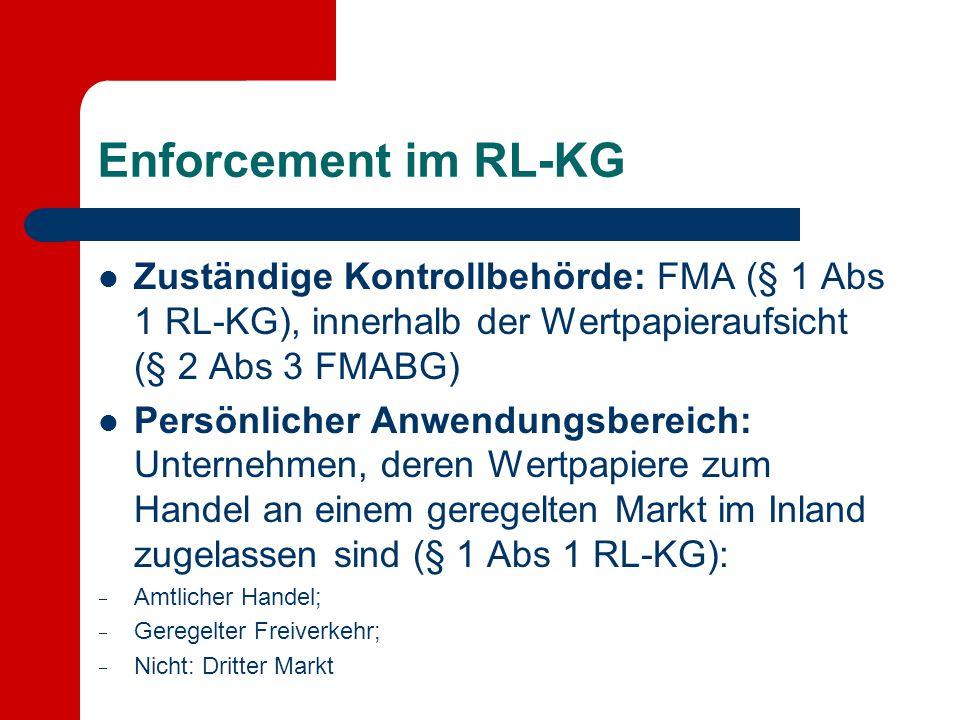 Enforcement im RL-KG Zuständige Kontrollbehörde: FMA (§ 1 Abs 1 RL-KG), innerhalb der Wertpapieraufsicht (§ 2 Abs 3 FMABG) Persönlicher Anwendungsbere