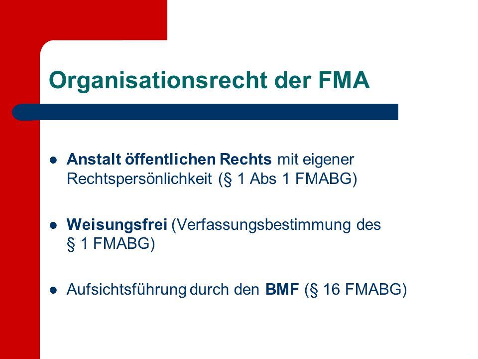 Organisationsrecht der FMA Anstalt öffentlichen Rechts mit eigener Rechtspersönlichkeit (§ 1 Abs 1 FMABG) Weisungsfrei (Verfassungsbestimmung des § 1